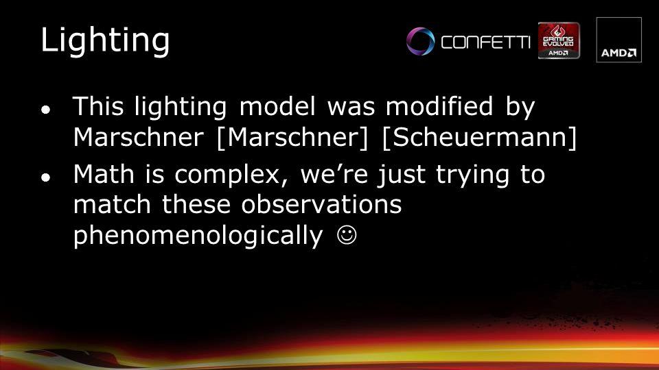 Lighting This lighting model was modified by Marschner [Marschner] [Scheuermann]